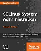 SELinux System Administration : ward off traditional security permissions and effectively secure your Linuxs systems with SELinux