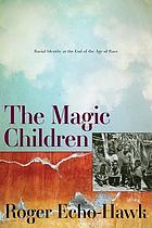 The magic children : racial identity at the end of the age of race