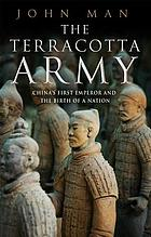 The Terracotta Army : China's first emperor and the birth of a nation