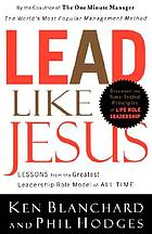 Lead like Jesus : lessons from the greatest leadership role model of all times
