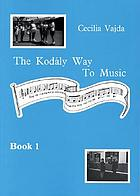 The Kodály way to music : the method adapted for British schools