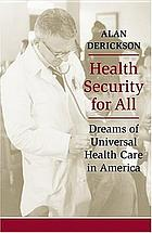 Health security for all : dreams of universal health care in America