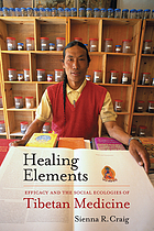 Healing Elements : Efficacy and the Social Ecologies of Tibetan Medicine