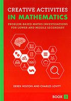 Creative activities in mathematics. Book 3 : problem-based maths investigations for lower and middle secondary