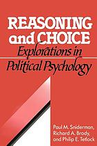 Reasoning and choice : explorations in political psychology