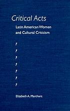 Critical acts : Latin American women and cultural criticism