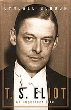 T.S. Eliot : an imperfect life