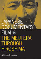 Japanese documentary film : the Meiji era through Hiroshima