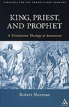 King, Priest, and Prophet : a Trinitarian Theology of Atonement.