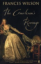 The courtesan's revenge : Harriette Wilson, the woman who blackmailed the King