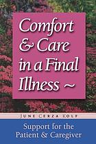 Comfort & care in a final illness : support for the patient & caregiver