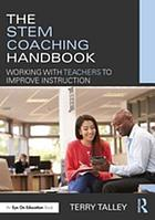 The STEM Coaching Handbook : Working with Teachers to Improve Instruction.