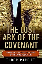 The lost Ark of the Covenant : solving the 2,500 year old mystery of the fabled biblical ark