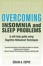 Overcoming insomnia and sleep problems : a self-help guide using cognitive behavioral techniques