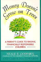 Money doesn't grow on trees : a parent's guide to raising financially responsible children