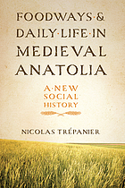 Foodways and Daily Life in Medieval Anatolia: A New Social History cover image
