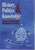 History, politics & knowledge : essays in Australian indigenous studies