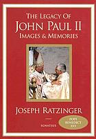The legacy of John Paul II : images & memories