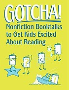 Gotcha! : nonfiction booktalks to get kids excited about reading