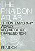 The Phaidon atlas of contemporary world architecture.