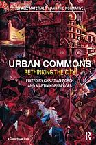 Urban commons : rethinking the city