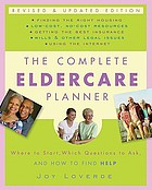 The complete eldercare planner : where to start, which questions to ask, and how to find help