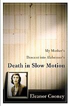 Death in slow motion : my mother's descent into Alzheimer's