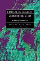 Challenging images of women in the media : reinventing women's lives