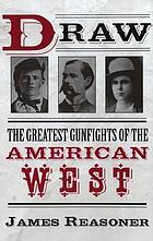 Draw : the greatest gunfights of the American West