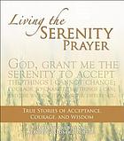 Living the serenity prayer : true stories of acceptance, courage, and wisdom