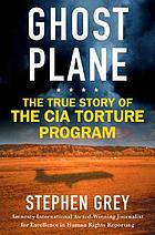 Ghost plane : the true story of the CIA torture program