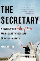 The secretary : a journey with Hillary Clinton from Beirut to the heart of American power