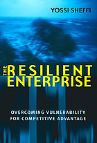 The resilient enterprise : overcoming vulnerability for competitive advantage