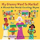 My granny went to market : a round-the-world counting rhyme