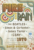 Fire and rain : [the Beatles, Simon and Garfunkel, James Taylor, CSNY and the lost story of 1970]