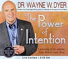 The power of intention : [learning to co-create your world your way]