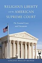 Religious liberty and the American Supreme Court : the essential cases and documents