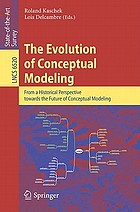 The evolution of conceptual modeling : from a historical perspective towards the future of conceptual modeling