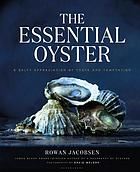 The essential oyster : a salty appreciation of taste and temptation