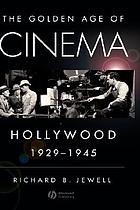 The golden age of cinema : Hollywood, 1929-1945