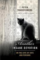 Another insane devotion : on the love of cats and persons