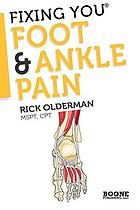 Foot & ankle pain : self-treatment for foot and ankle pain, heel spurs, plantar fasciitis, assessing shoe inserts and other diagnoses
