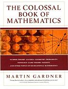 The colossal book of mathematics : classic puzzles, paradoxes, and problems : number theory, algebra, geometry, probability, topology, game theory, infinity, and other topics of recreational mathematics