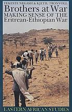 Brothers at war : making sense of the Eritrean-Ethiopian war