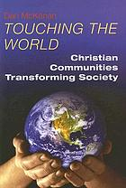 Touching the world : Christian communities transforming society