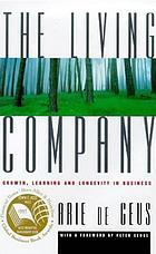 The Living Company : Growth, Learning and Longevity in Business.