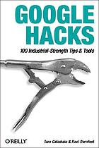Google hacks : [100 industrial-strength tips & tools]