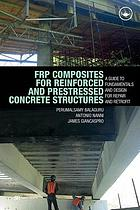 FRP composites for reinforced and prestressed concrete structures : a guide to fundamentals and design for repair and retrofit