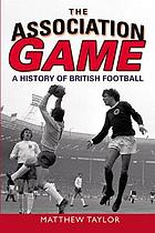 The association game : a history of British football