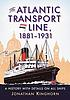 The Atlantic Transport Line, 1881-1931 : a history... by  Jonathan Kinghorn